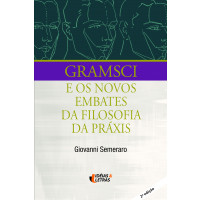 Gramsci e os novos embates da filosofia da práxis